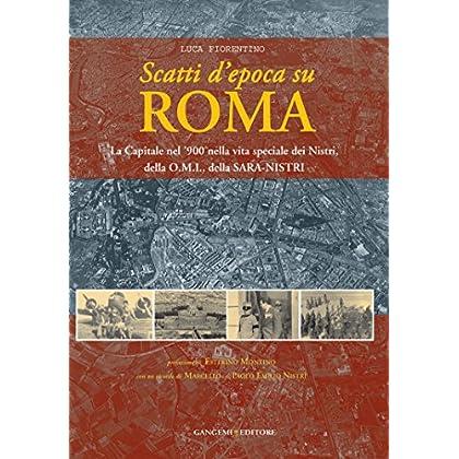 Scatti D'epoca Su Roma: La Capitale Nel '900 Nella Vita Speciale Dei Nistri, Della O.m.i., Della Sara - Nistri