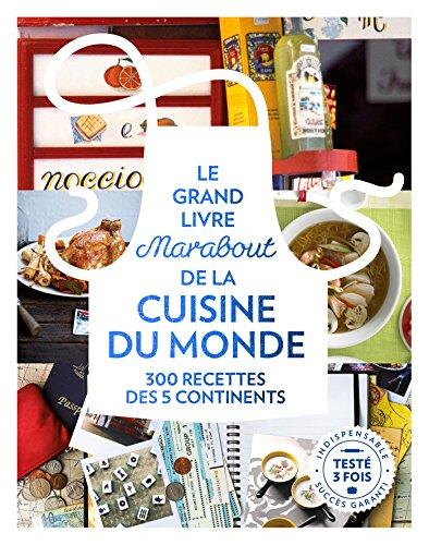 Le grande livre Marabout de la cuisine du monde: 300 recettes des 5 continents par Collectif
