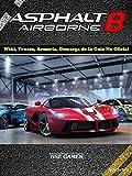 Asphalt 8 Airborne Wiki, Trucos, Armería, Descarga de la Guía No Oficial (Spanish Edition)