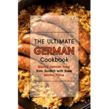 The Ultimate German Cookbook: Making German Food from Scratch with Ease! (English Edition)