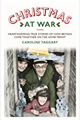 Christmas at War - True Stories of How Britain Came Together on the Home Front: True Stories of How Britain Came Together on the Home Front Paperback