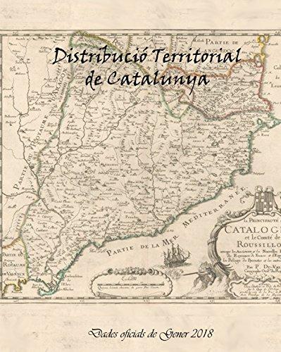 Distribució territorial de Catalunya: 4 províncies, 42 comarques, 8 vegueries. Dades de Gener 2018 (Catalan Edition) (Katalanische Atlas)