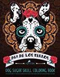 Dog Sugar Skull Coloring Book: Dia de Los Perros: Day of the Dogs Sugar Skulls for Dia de Los Muertos & Day of the Dead Dog Coloring Book of Sugar ... Relaxation Meditation & Zen Color Therapy) by Papeterie Bleu Adult Coloring Books (2016-04-05)