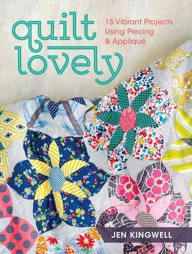 Quilt Lovely: 15 Vibrant Projects Using Piecing and Appliqué