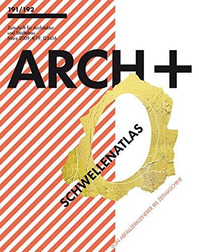 ARCH+ 191/192 - Schwellenatlas: Vom Abfallzerkleinerer bis Zeitmaschine
