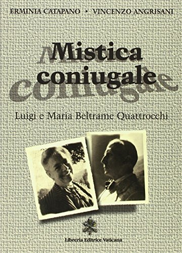 Mistica coniugale. Luigi e Maria Beltrame Quattrocchi