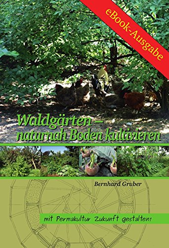 Waldgärten – naturnah Boden kultivieren (Mit Permakultur Zukunft gestalten!)