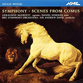 Wood: Symphony, Op. 21 & Scenes from Comus, Op. 6