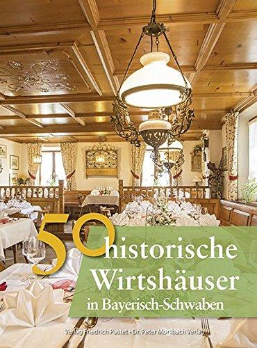 50 historische Wirtshäuser in Bayerisch-Schwaben (Bayerische Geschichte)