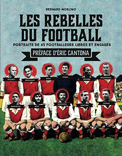 Les rebelles du football : Portraits de 40 footballeurs libres et engagés