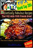 Yummy Ball: FIFA World Cup 2014 - 25 Exotically Fabulous Recipes That Will Make YOUR Friends Drool!: From Brazil to Belgium - Snacks, Drinks & Desserts + 4 BONUS Recipes (English Edition)