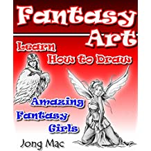 Fantasy Art: Learn How to Draw Amazing Fantasy Girls (Fantasy Art Drawing Course Book 2) (English Edition)