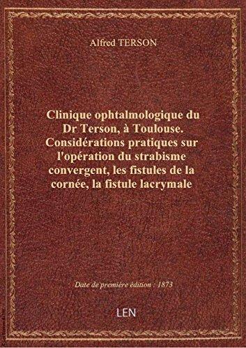 Clinique ophtalmologique du Dr Terson,  Toulouse. Considrations pratiques sur l'opration du strab