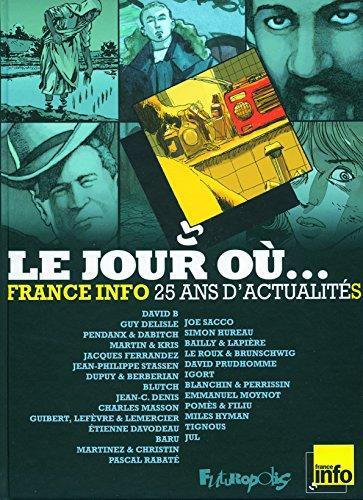 Le jour où...: 1987-2012 : France Info, 25 ans d'actualité