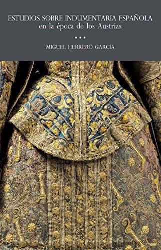 Descargar Libro Estudios Sobre Indumentaria Española En La Época De Los Austrias (Confluencias) de Miguel Herrero García