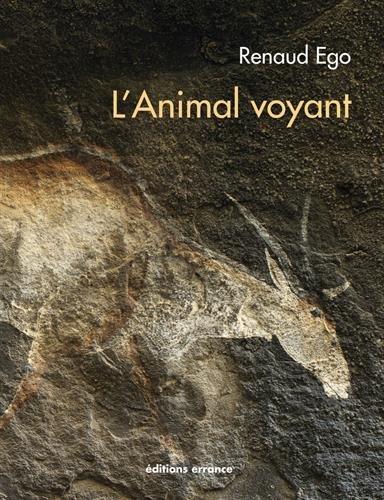 L'Animal voyant : Art rupestre d'Afrique australe par Renaud Ego