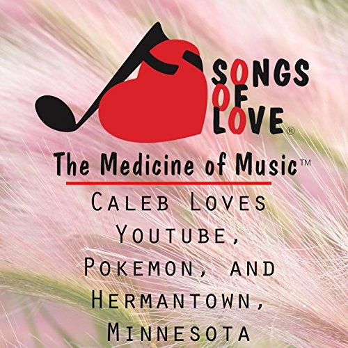 Caleb Loves Youtube, Pokemon, and Hermantown, Minnesota