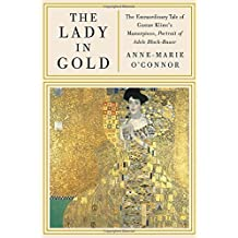 The Lady in Gold: The Extraordinary Tale of Gustav Klimt's Masterpiece, Portrait of Adele Bloch-Bauer [Deckle Edge] by Anne-Marie O'Connor (2012-02-07)