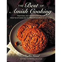 The Best of Amish Cooking: Traditional and Contemporary Recipes from the Kitchens and Pantries of Old Order Amish Cooks