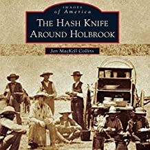The Hash Knife Around Holbrook: Images of America Series