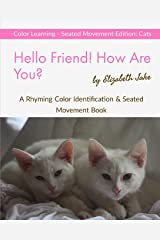 Hello Friend!  How Are You?  Color Learning Seated Movement Edition: Cats: A Rhyming Color Identification & Seated Movement Book (Hello Friends Colors: Cats) Paperback
