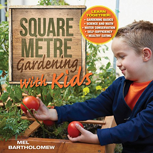 Square Metre Gardening with Kids: LEARN TOGETHER: GARDENING BASICS - SCIENCE AND MATH - WATER CONSERVATION - SELF-SUFFICIENCY - HEALTHY EATING
