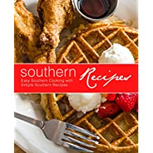 Southern Recipes: Easy Southern Cooking with Simple Southern Recipes (English Edition)