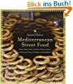 Mediterranean Street Food: Stories, Soups, Snacks, Sandwiches, Barbecues, Sweets, and More from Europe, North Africa, and the Middle East