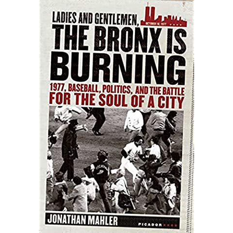 Ladies and Gentlemen, the Bronx Is Burning: 1977, Baseball, Politics, and the Battle for the Soul of a