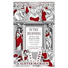 In the Beginning: The Story of the King James Bible by Alister E. McGrath (2002-03-21)