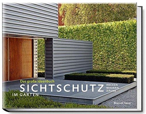 Sichtschutz im Garten - Das große Ideenbuch. Hecken, Mauern, Zäune (Garten- und Ideenbücher BJVV)