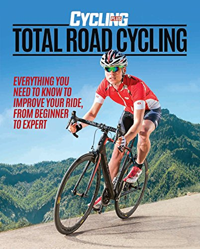 Total Road Cycling: Everything You Need to Know to Improve Your Ride, from Beginner to Expert