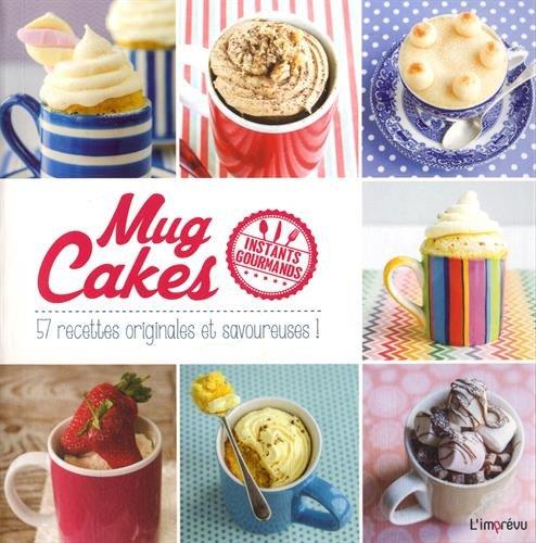 Mug Cakes : 57 recettes originales et savoureuses !