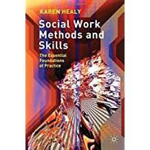 Social Work Methods and Skills: The Essential Foundations of Practice by Karen Healy (2012-01-15)