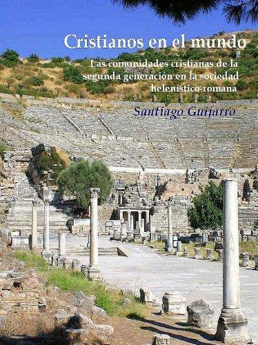 Cristianos en el mundo. Las comunidades cristianas de la segunda generación en la sociedad helenístico-romana por Santiago Guijarro Oporto