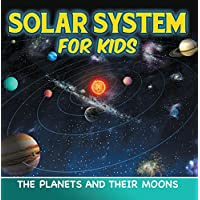 Solar System for Kids: The Planets and Their Moons: Universe for Kids (Children