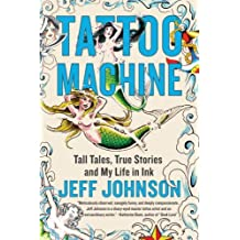 Tattoo Machine: Tall Tales, True Stories, and My Life in Ink by Jeff Johnson (2009-07-14)