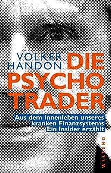 Die Psycho-Trader: Aus dem Innenleben unseres kranken Finanzsystems. Ein Insider erzählt von [Handon, Volker]