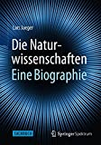 Die Naturwissenschaften: Eine Biographie - Lars Jaeger