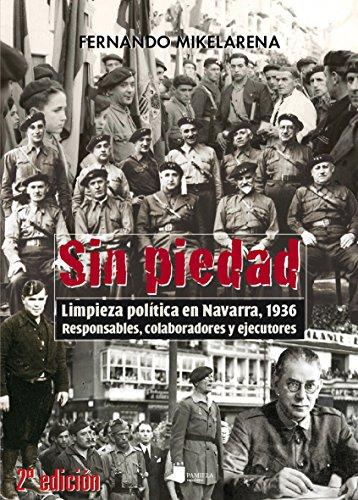 Sin piedad: Limpieza política en Navarra, 1936. Responsables, colaboradores y ejecutores (Ensayo y Testimonio)
