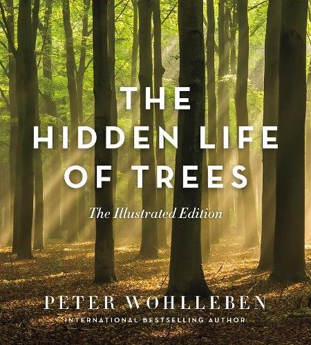 The Hidden Life of Trees: The Illustrated Edition por Peter Wohlleben