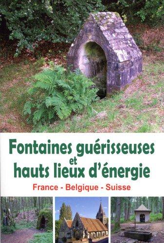 Fontaines guérisseuses et hauts lieux d'énergie par François Berger
