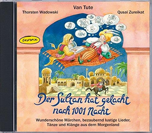 Der Sultan hat gelacht nach 1001 Nacht (CD): Wunderschöne Märchen, bezaubernd lustige Lieder, Tänze und Klänge aus dem (Hat Sultan)