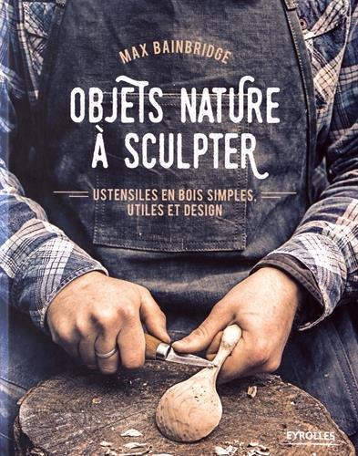 Objets nature à sculpter: Ustensiles en bois simples, utiles et design