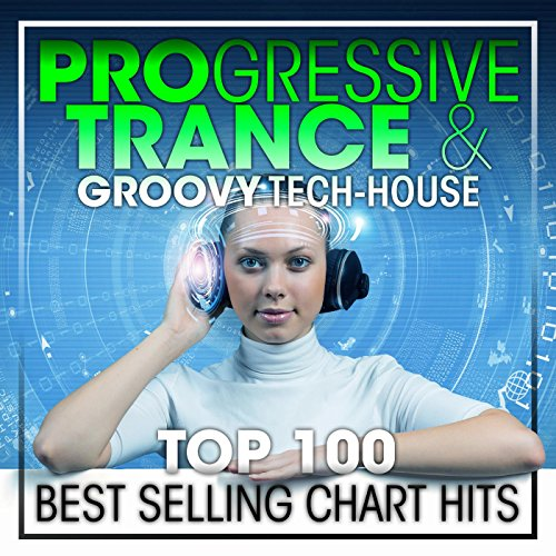 Progressive Trance & Groovy Tech-House Top 100 Best Selling Chart Hits (2hr DJ Mix)