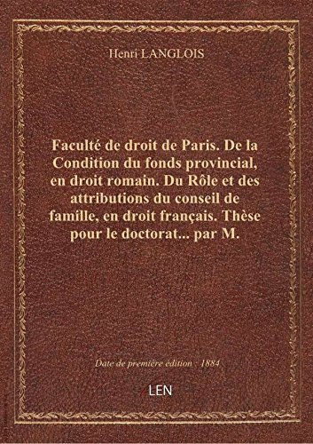 Facult de droit de Paris. De la Condition du fonds provincial, en droit romain. Du Rle et des attr