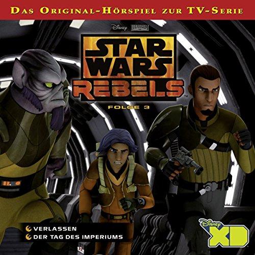 Star Wars Rebels - Hörspiel, Folge 3: Verlassen/Der Tag des Imperiums