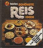 Uncle Bens schönste Reis Ideen - Über 200 in der Versuchsküche erprobte Rezepte