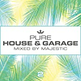 Pure House & Garage 2 (Mixed by Majestic)