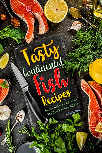 Tasty Continental Fish Recipes: Creative Recipes for Fish Lovers Who Want Something Different (English Edition) Continental-sauce
